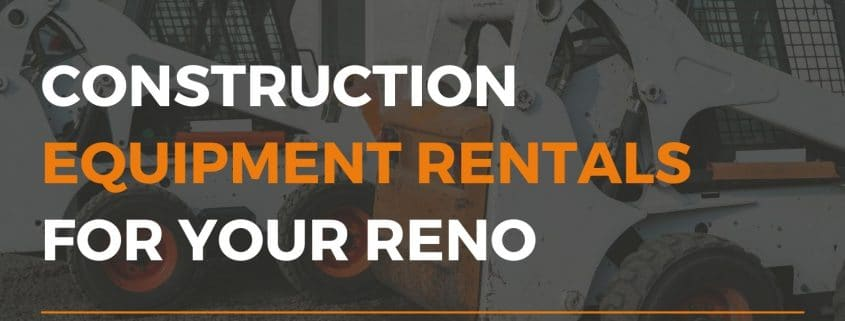 Image depicts the feature image for the blog article Construction Equipment Rentals For Your Reno Project